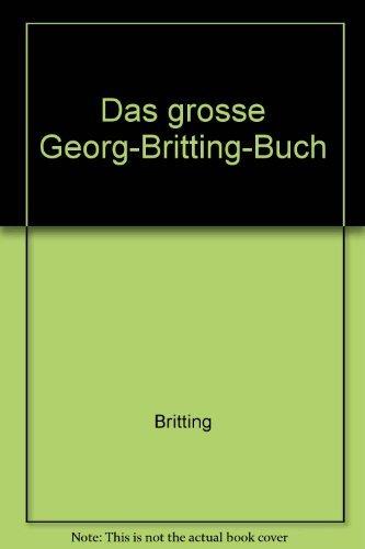 Das große Georg Britting Buch. Mit einem: Schuldt-Britting, Ingeborg (Hrsg.)