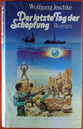 Der letzte Tag der Schöpfung. Roman.: Jeschke, Wolfgang.