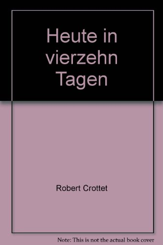 Heute in vierzehn Tagen : Roman - Crottet, Robert