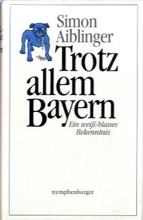9783485006194: Trotz allem Bayern