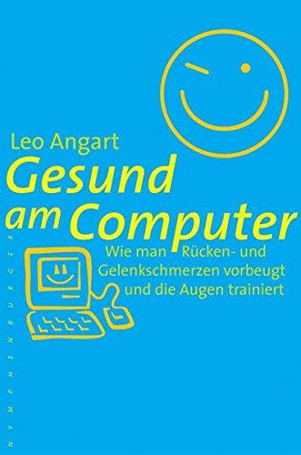Gesund am Computer: Wie man Rücken und: Angart, Leo