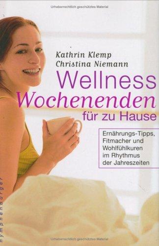 Wellness-Wochenenden für zu Hause : Ernährungs-Tipps, Fitmacher: Klemp, Kathrin und
