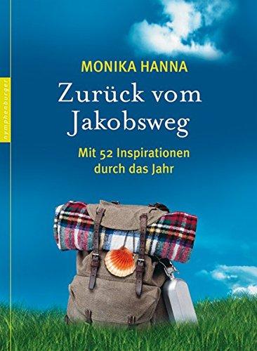 Zurück vom Jakobsweg: Mit 52 Inspirationen durch das Jahr: Hanna, Monnika