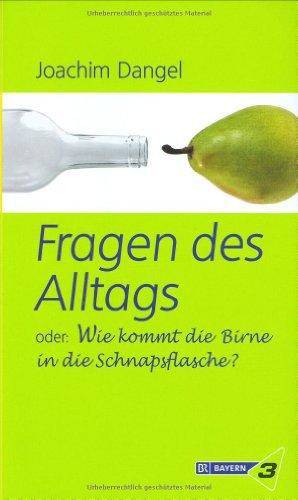9783485011556: Fragen des Alltags: Oder: Wie kommt die Birne in die Schnapsflasche?