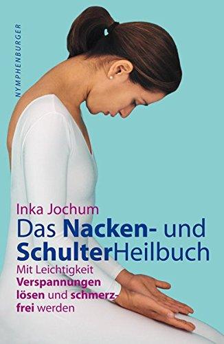 9783485011587: Das Nacken- und Schulterheilbuch: Mit Leichtigkeit Verpannungen lösen und schmerzfrei werden