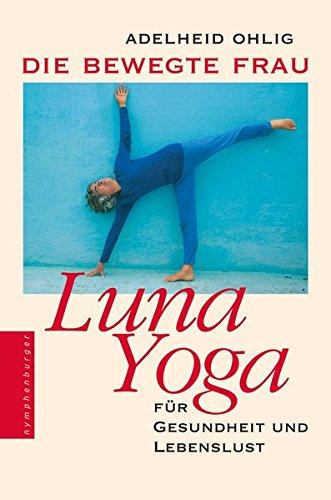 Die bewegte Frau. Luna-Yoga: Ohlig, Adelheid /