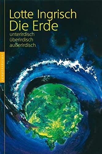 9783485013208: Die Erde: unterirdisch - �berirdisch - au�erirdisch