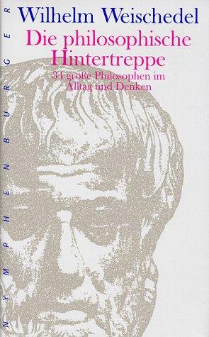 Die philosophische Hintertreppe: 34 große Philosophen im: Weischedel, Wilhelm