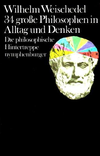 34 grosse Philosophen in Alltag und Denken.: Weischedel, Wilhelm
