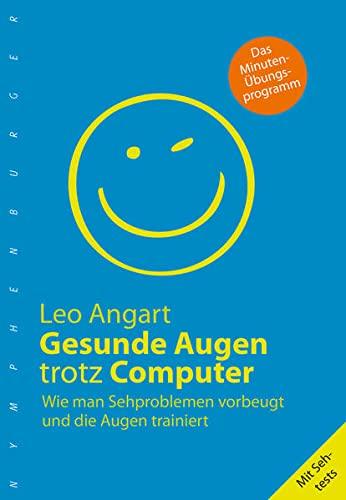 Gesunde Augen trotz Computer: Wie man Sehproblemen: Leo Angart