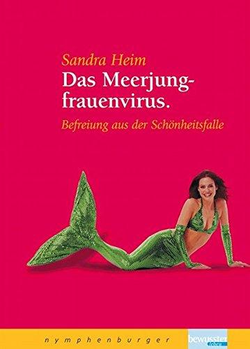 Das Meerjungfrauenvirus. Befreiung aus der Schönheitsfalle (private Widmung auf Vorsatz): Heim...