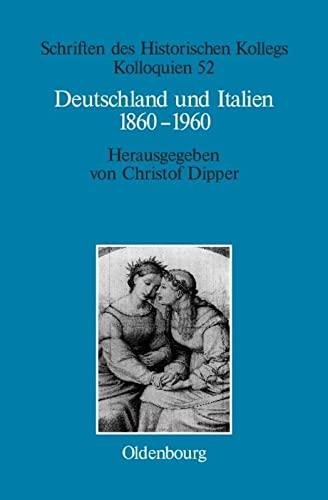 9783486200157: Deutschland Und Italien 1860-1960: Politische Und Kulturelle Aspekte Im Vergleich (Schriften Des Historischen Kollegs) (German Edition)