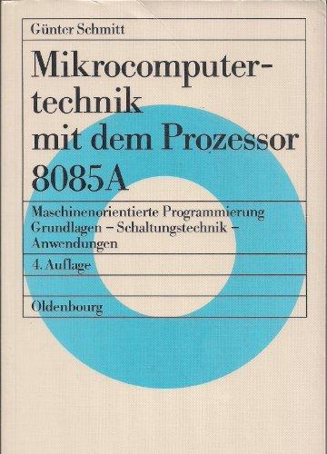 9783486213089: Mikrocomputertechnik mit dem Prozessor 8085A. Maschinenorientierte Programmierung. Grundlagen - Schaltungstechnik - Anwendungen