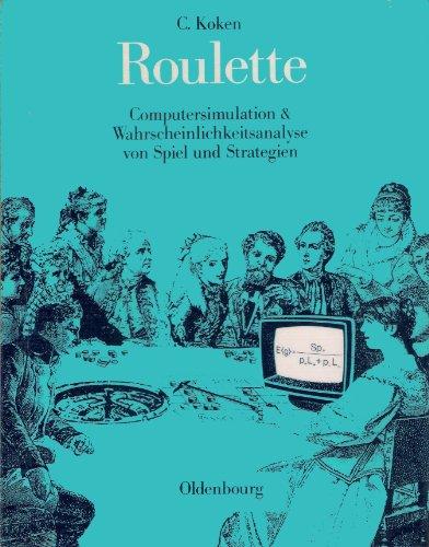 Roulette: Computersimulation und Wahrscheinlichkeitsanalyse von Spiel und Strategien: Koken, Claus
