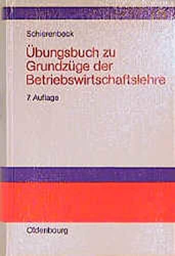 Übungsbuch zu Grundzüge der Betriebswirtschaftslehre: Schierenbeck, H.: