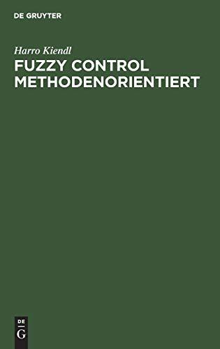 Fuzzy Control methodenorientiert: Kiendl, Harro