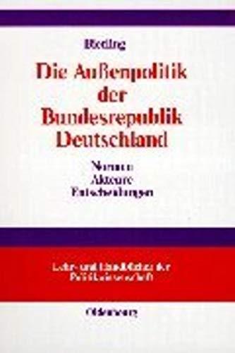9783486236378: Die Ausenpolitik Der Bundesrepublik Deutschland: Normen, Akteure, Entscheidungen (Lehr- und Handbucher der Politikwissenschaft)