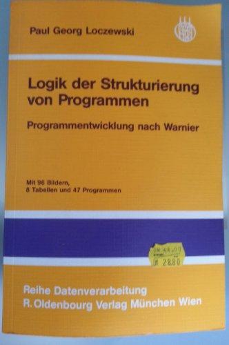 Logik der Strukturierung von Programmen : Programmentwicklung nach Warnier. Reihe Datenverarbeitung - Loczewski, Georg P.