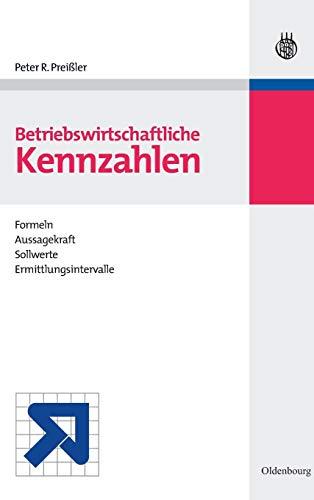 9783486238884: Betriebswirtschaftliche Kennzahlen: Formeln, Aussagekraft, Sollwerte, Ermittlungsintervalle (German Edition)