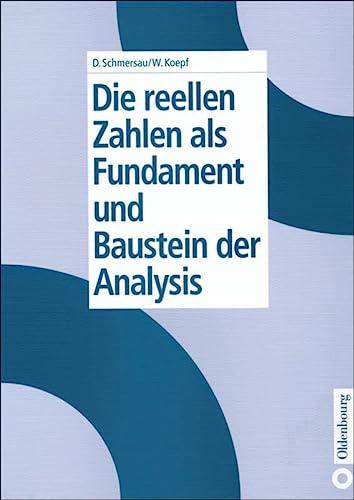 Die reellen Zahlen als Fundament und Baustein der Analysis: Dieter Schmersau