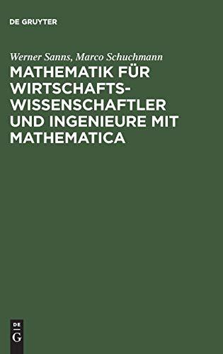 Mathematik für Wirtschaftswissenschaftler und Ingenieure mit Mathematica: Werner Sanns