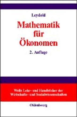 9783486255256: Mathematik für Ökonomen: Formale Grundlagen der Wirtschaftswissenschaften