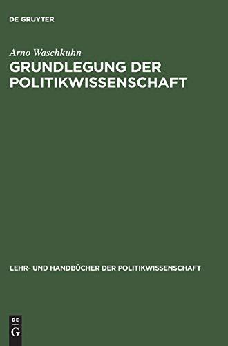 9783486259155: Grundlegung Der Politikwissenschaft: Zur Theorie Und Praxis Einer Kritisch-reflexiven Orientierungswissenschaft (Lehr- Und Handbucher Der Politikwissenschaft) (German Edition)