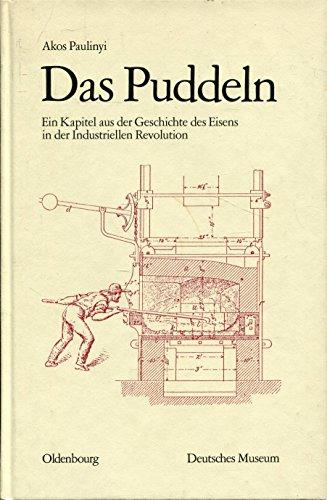 9783486262001: Das Puddeln: Ein Kapitel aus der Geschichte des Eisens in der Industriellen Revolution (Abhandlungen und Berichte) (German Edition)