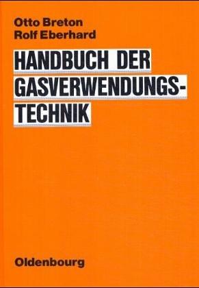 Handbuch der Gasverwendungstechnik Gasverwendungs- Technik: Breton, Otto / Eberhard, Rolf