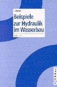 9783486264937: Beispiele zur Hydraulik im Wasserbau.