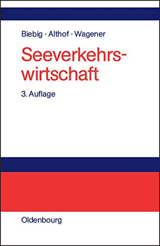 Seeverkehrswirtschaft: Kompendium: Biebig, Peter; Althof,
