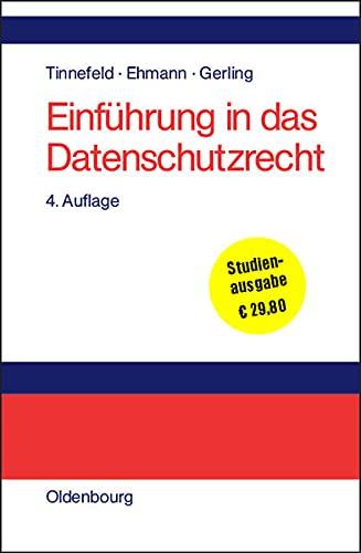 Einführung in das Datenschutzrecht: Datenschutz und Informationsfreiheit in europäischer Sicht [...