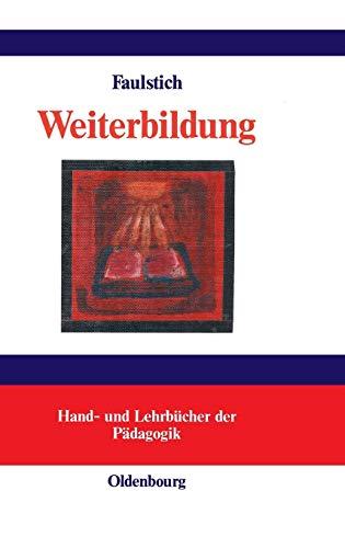 Weiterbildung (Hand- Und Lehrbücher Der Pädagogik) (German: Faulstich, Peter