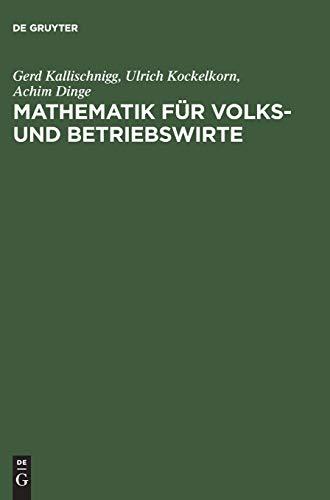 Mathematik für Volks- und Betriebswirte: Arbeitsbuch für: Kallischnigg, Gerd, Kockelkorn,