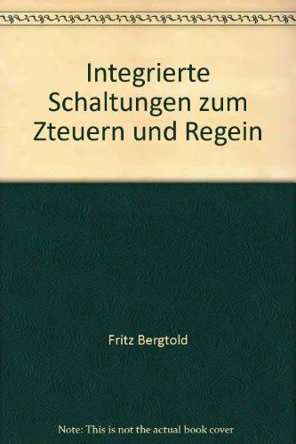Integrierte Schaltungen zum Steuern und Regeln. ( Elektronik in der Praxis.): Bergtold, Fritz: