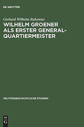9783486416855: Wilhelm Groener Als Erster Generalquartiermeister: Die Politik Der Obersten Heeresleitung 1918/19 (Militärgeschichtliche Studien) (German Edition)