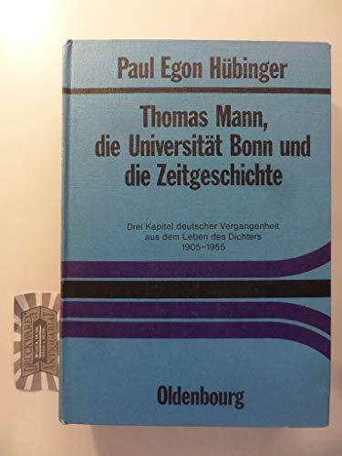Thomas Mann, die Universität Bonn und die Zeitgeschichte. Drei Kapitel deutscher Vergangenheit...