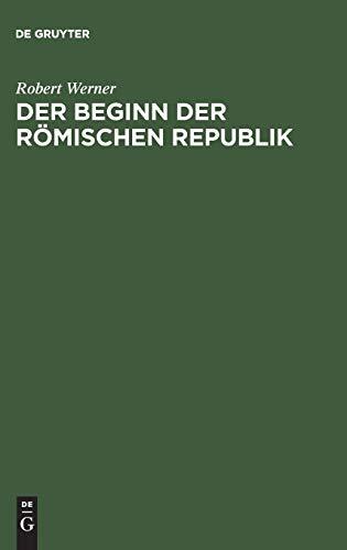 Der Beginn der Römischen Republik: Historisch-chronologische Untersuchungen über die ...