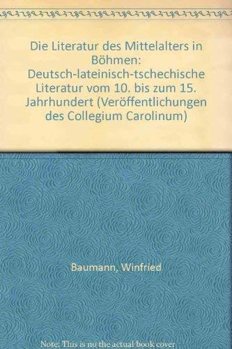 9783486490718: Die Literatur des Mittelalters in Böhmen: Dt.-latein.-tschech. Literatur vom 10. bis zum 15. Jh (Veröffentlichungen des Collegium Carolinum ; Bd. 37) (German Edition)