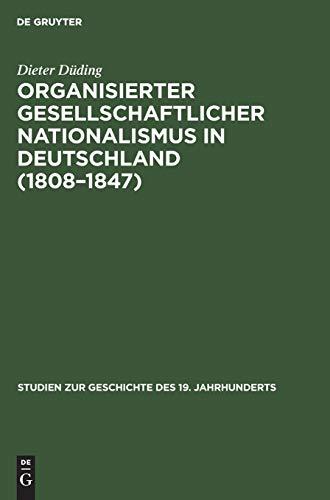 Organisierter gesellschaftlicher Nationalismus in Deutschland (1808 -: Düding, Dieter