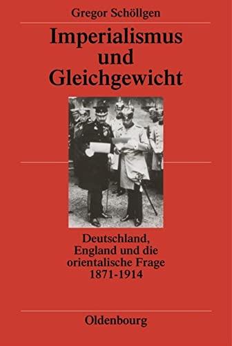 9783486520033: Imperialismus Und Gleichgewicht: Deutschland, England Und Die Orientalische Frage 1871-1914 (German Edition)