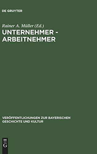 9783486527728: Unternehmer, Arbeitnehmer: Lebensbilder aus der Fruhzeit der Industrialisierung in Bayern (Veroffentlichungen zur bayerischen Geschichte und Kultur)