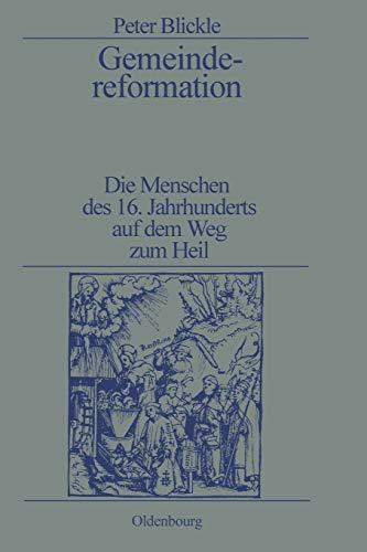 9783486528152: Gemeindereformation: Die Menschen des 16. Jahrhunderts auf dem Weg zum Heil