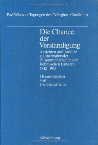 9783486539714: Die Chance der Verständigung: Absichten und Ansätze zu übernationaler Zusammenarbeit in den böhmischen Ländern 1848-1918