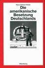 Die amerikanische Besetzung Deutschlands.: Besatzung. Henke, Klaus-Dietmar.
