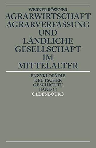Agrarwirtschaft, Agrarverfassung und ländliche Gesellschaft im Mittelalter.: Rösener, Werner ...