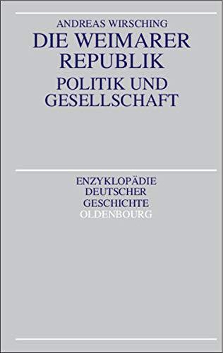 Die Weimarer Republik: Politik und Gesellschaft (Enzyklopadie deutscher Geschichte) (German Edition)