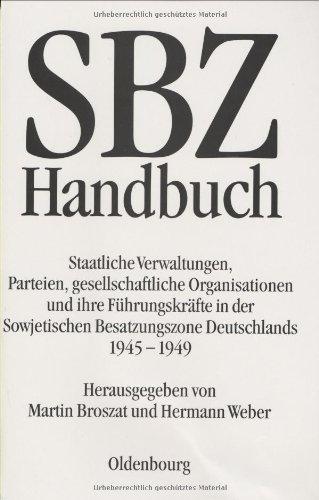 SBZ-Handbuch: Staatliche Verwaltungen, Parteien, Gesellschaftliche Organisationen Und Ihre ...