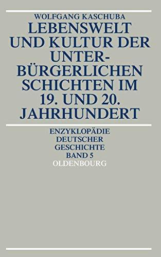 9783486554410: Lebenswelt und Kultur der unterbürgerlichen Schichten im 19. und 20. Jahrhundert (Enzyklopadie Deutscher Geschichte)