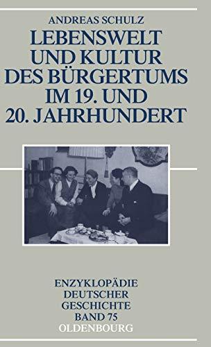 9783486557923: Lebenswelt Und Kultur Des Bürgertums Im 19. Und 20. Jahrhundert (Enzyklopädie Deutscher Geschichte) (German Edition)